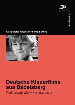 Deutsche Kinderfilme aus Babelsberg von Felsmann,  Klaus D, Morsbach,  Helmut, Sahling,  Bernd