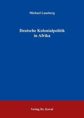 Deutsche Kolonialpolitik in Afrika von Lausberg,  Michael