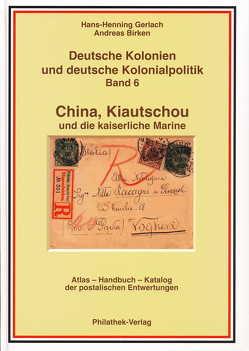 Deutsche Kolonien und deutsche Kolonialpolitik / China, Kiautschou und die Kaiserliche Marine (Abschlußband) von Bahmann-Afflatet,  Isolde, Birken,  Andreas, Gerlach,  Hans H