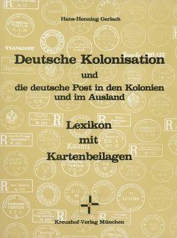 Deutsche Kolonisation und die deutsche Post in den Kolonien und im Ausland von Gerlach,  Hans Henning