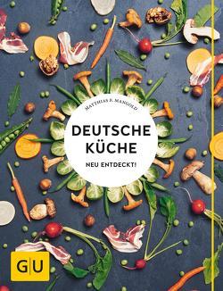 Deutsche Küche neu entdeckt! von Mangold,  Matthias F.