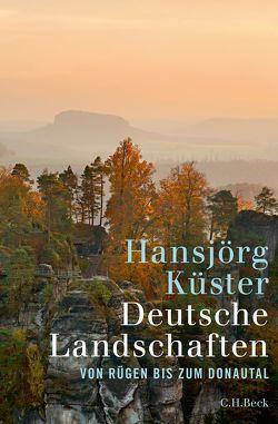 Deutsche Landschaften von Küster,  Hansjörg
