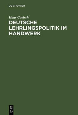 Deutsche Lehrlingspolitik im Handwerk von Coelsch,  Hans