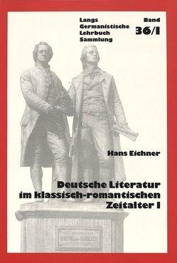 Deutsche Literatur im klassisch-romantischen Zeitalter I von Eichner,  Hans