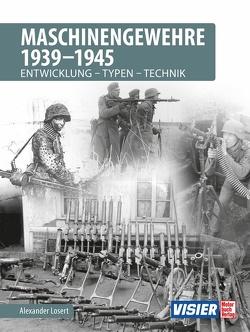 Maschinengewehre 1939 – 1945 von Losert,  Alexander