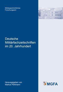 Deutsche Militärfachzeitschriften im 20. Jahrhundert von Pöhlmann,  Markus
