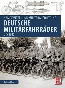 Deutsche Militärfahrräder bis 1945 von Maiwald,  Barbara