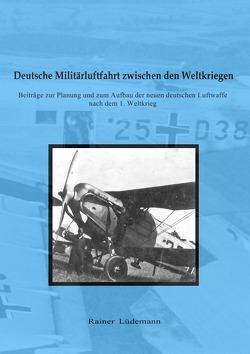 Deutsche Militärluftfahrt zwischen den Weltkriegen von Lüdemann,  Rainer