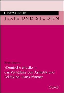 """""""Deutsche Musik"""" – das Verhältnis von Ästhetik und Politik bei Hans Pfitzner von Jürgens,  Birgit"""