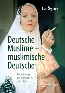 Deutsche Muslime – muslimische Deutsche von Kurz,  Felix, Özyürek,  Esra