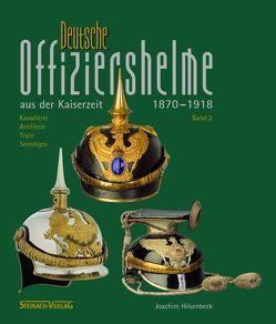Deutsche Offiziershelme aus der Kaiserzeit 1870 bis 1918 von Hilsenbeck,  Joachim