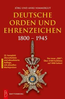 Deutsche Orden und Ehrenzeichen 1800 – 1945 von Nimmergut,  Anke und Jörg