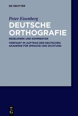 Deutsche Orthografie von Deutsche Akademie für Sprache und Dichtung, Eisenberg,  Peter
