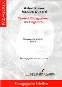 Deutsche Pädagoginnen der Gegenwart von Kaiser,  Astrid, Oubaid,  Monika