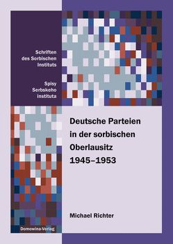 Deutsche Parteien in der sorbischen Oberlausitz 1945-1953 von Richter,  Michael