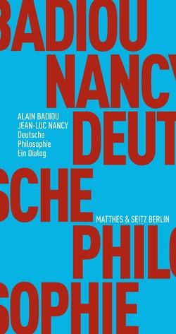 Deutsche Philosophie. Ein Dialog von Badiou,  Alain, Nancy,  Jean-Luc, Völker,  Jan