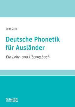 Deutsche Phonetik für Ausländer von Zeile,  Edith