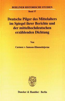 Deutsche Pilger des Mittelalters im Spiegel ihrer Berichte und der mittelhochdeutschen erzählenden Dichtung. von Samson-Himmelstjerna,  Carmen v.
