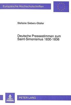 Deutsche Pressestimmen zum Saint-Simonismus 1830-1836 von Siebers-Gfaller,  Stefanie