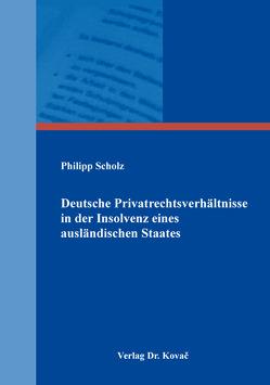 Deutsche Privatrechtsverhältnisse in der Insolvenz eines ausländischen Staates von Scholz,  Philipp