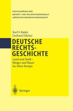 Deutsche Rechtsgeschichte von Bader,  Karl S., Dilcher,  Gerhard