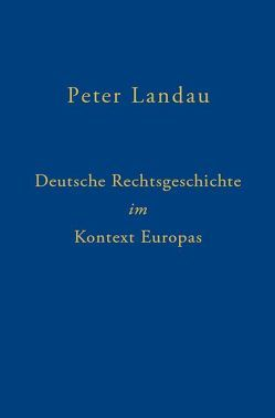 Deutsche Rechtsgeschichte im Kontext Europas von Landau,  Peter