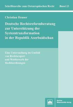 Deutsche Rechtsreformberatung zur Unterstützung der Systemtransformation in der Republik Aserbaidschan von Heuser,  Christian