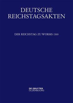 Deutsche Reichstagsakten. Deutsche Reichstagsakten unter Maximilian I. / Der Reichstag zu Worms 1509 von Heil,  Dietmar