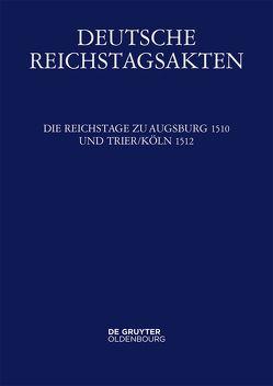 Deutsche Reichstagsakten. Deutsche Reichstagsakten unter Maximilian I. / Die Reichstage zu Augsburg 1510 und Trier/Köln 1512 von Seyboth,  Reinhard