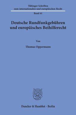 Deutsche Rundfunkgebühren und europäisches Beihilferecht. von Oppermann,  Thomas