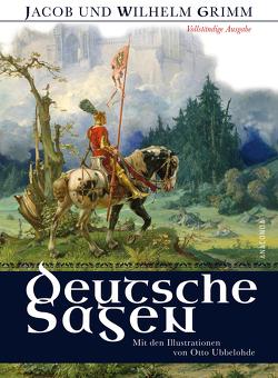 Deutsche Sagen – Vollständige Ausgabe von Grimm,  Jacob, Grimm,  Jacob und Wilhelm, Grimm,  Wilhelm