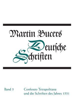 Deutsche Schriften / Confessio Tetrapolitana und die Schriften des Jahres 1531 von Bucer, Martin, Stupperich, Robert