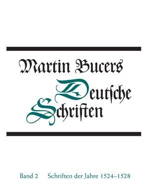 Deutsche Schriften / Schriften der Jahre 1524-1528 von Bucer, Martin, Stupperich, Robert