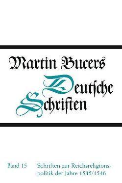 Deutsche Schriften / Schriften zur Reichsreligionspolitik der Jahre 1545/1546 von Bucer,  Martin, Haaf,  Susanne, Lange,  Albert de