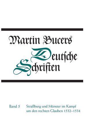 Deutsche Schriften / Straßburg und Münster im Kampf um den rechten Glauben 1532-1534 von Bucer, Martin, Stupperich, Robert