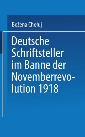 Deutsche Schriftsteller im Banne der Novemberrevolution 1918 von Chołuj,  Bożena