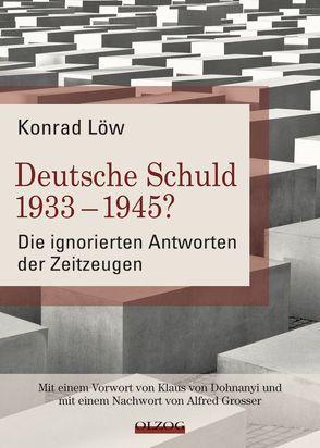 Deutsche Schuld 1933 – 1945? Die ignorierten Antworten der Zeitzeugen von Dohnanyi,  Klaus von, Grosser,  Alfred, Löw,  Konrad