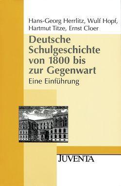Deutsche Schulgeschichte von 1800 bis zur Gegenwart von Cloer,  Ernst, Herrlitz,  Hans-Georg, Hopf,  Wulf, Titze,  Hartmut
