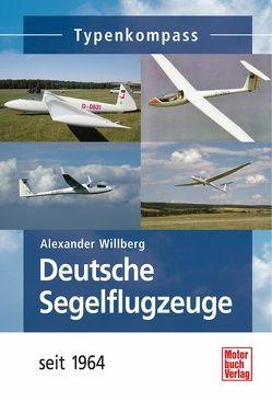 Deutsche Segelflugzeuge seit 1964 von Willberg,  Alexander