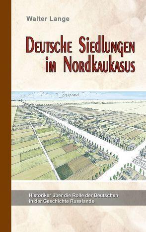 Deutsche Siedlungen in Nordkaukasus von Lange,  Walter