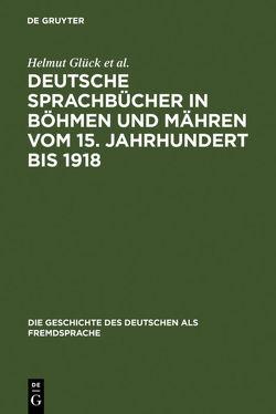 Deutsche Sprachbücher in Böhmen und Mähren vom 15. Jahrhundert bis 1918 von Glück,  Helmut, Klatte,  Holger, Spácil,  Vladimír, Spacilová,  Libuse