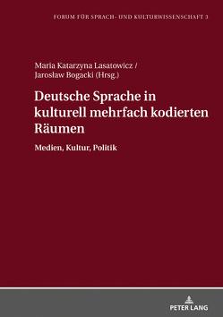 Deutsche Sprache in kulturell mehrfach kodierten Räumen von Bogacki,  Jarosław, Lasatowicz,  Maria K.