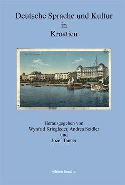 Deutsche Sprache und Kultur in Kroatien. von Kriegleder,  Wynfrid, Seidler,  Andrea, Tanzer,  Jozef