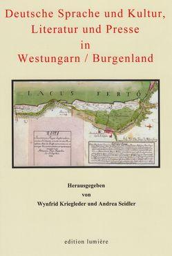 Deutsche Sprache und Kultur, Literatur und Presse in Westungarn /Burgenland von Balogh,  András F, Böning,  Holger, Boronkai,  Szaboles, Kriegleder,  Wynfrid, Seidler,  Andrea