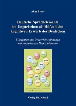 Deutsche Sprachelemente im Ungarischen als Hilfen beim kognitiven Erwerb des Deutschen von Bitter,  Ákos