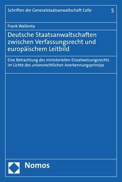 Deutsche Staatsanwaltschaften zwischen Verfassungsrecht und europäischem Leitbild von Wallenta,  Frank
