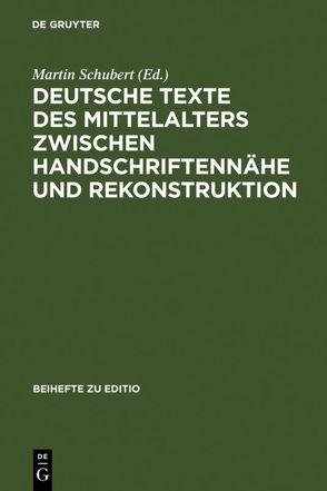 Deutsche Texte des Mittelalters zwischen Handschriftennähe und Rekonstruktion von Schubert,  Martin
