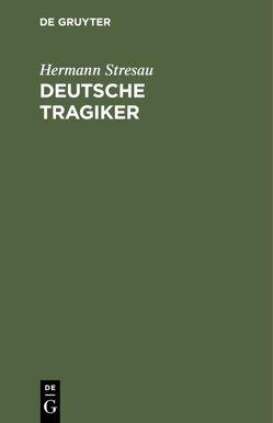 Deutsche Tragiker von Stresau,  Hermann