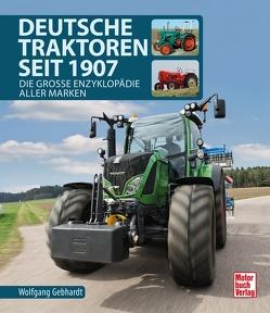 Deutsche Traktoren seit 1907 von Gebhardt,  Wolfgang H.