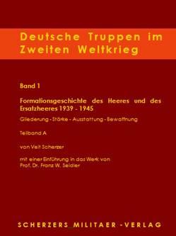 Deutsche Truppen im Zweiten Weltkrieg / Band 1 A, Formationsgeschichte des Heeres und des Ersatzheeres 1939-1945 von Scherzer,  Veit, Seidler,  Franz W
